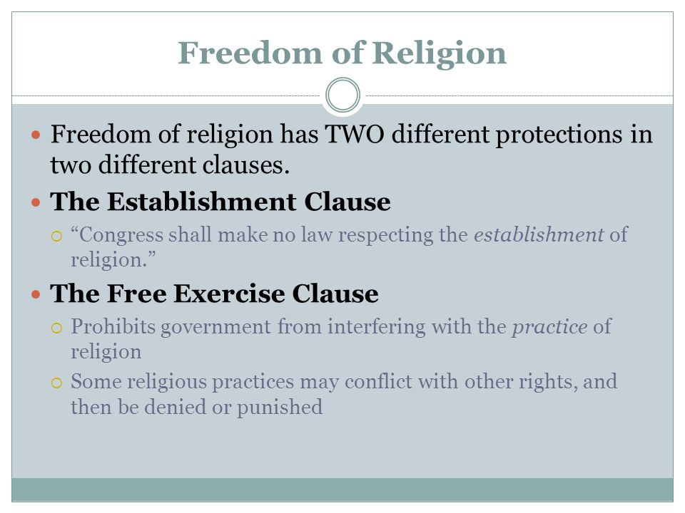 Freedom of Religion Freedom of religion has TWO different protections in two different clauses. The Establishment Clause.