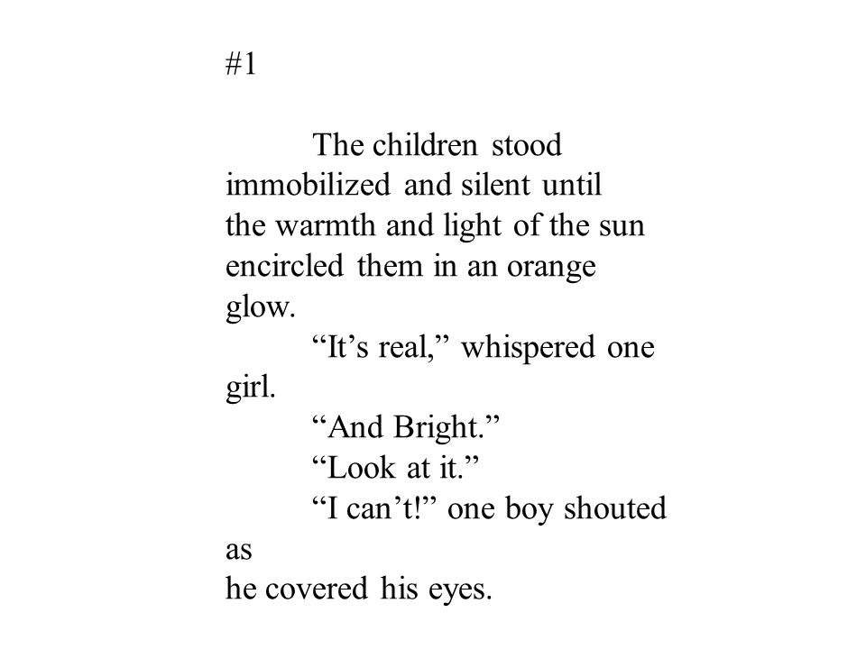 #1 The children stood. immobilized and silent until. the warmth and light of the sun. encircled them in an orange.