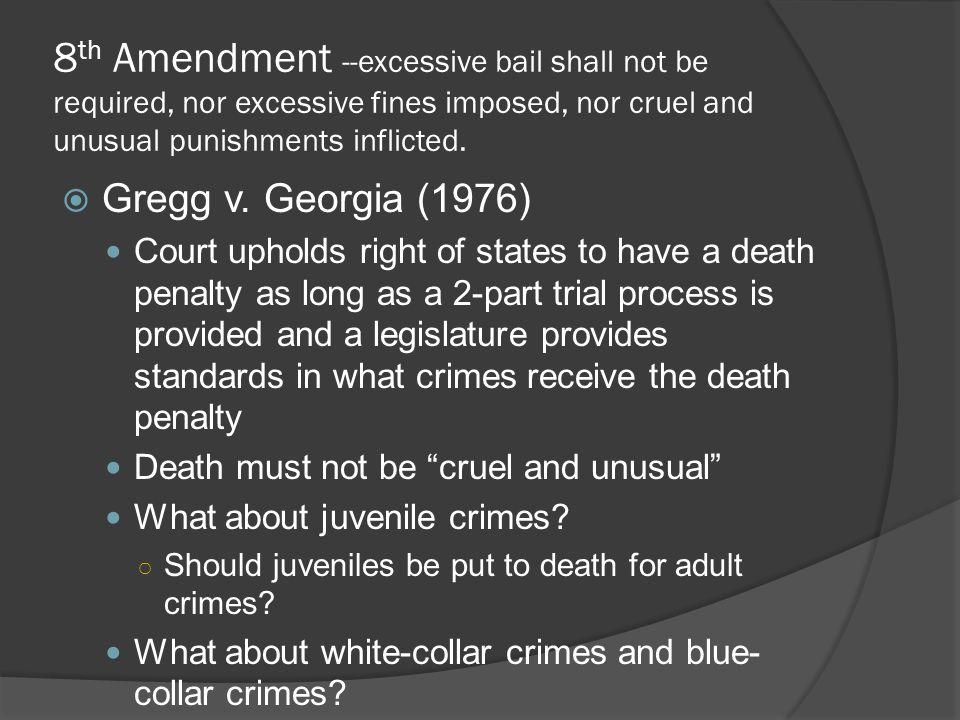 8th Amendment --excessive bail shall not be required, nor excessive fines imposed, nor cruel and unusual punishments inflicted.