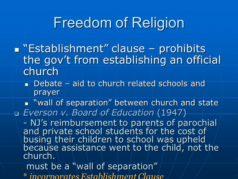 Freedom of Religion Establishment clause – prohibits the gov't from establishing an official church.