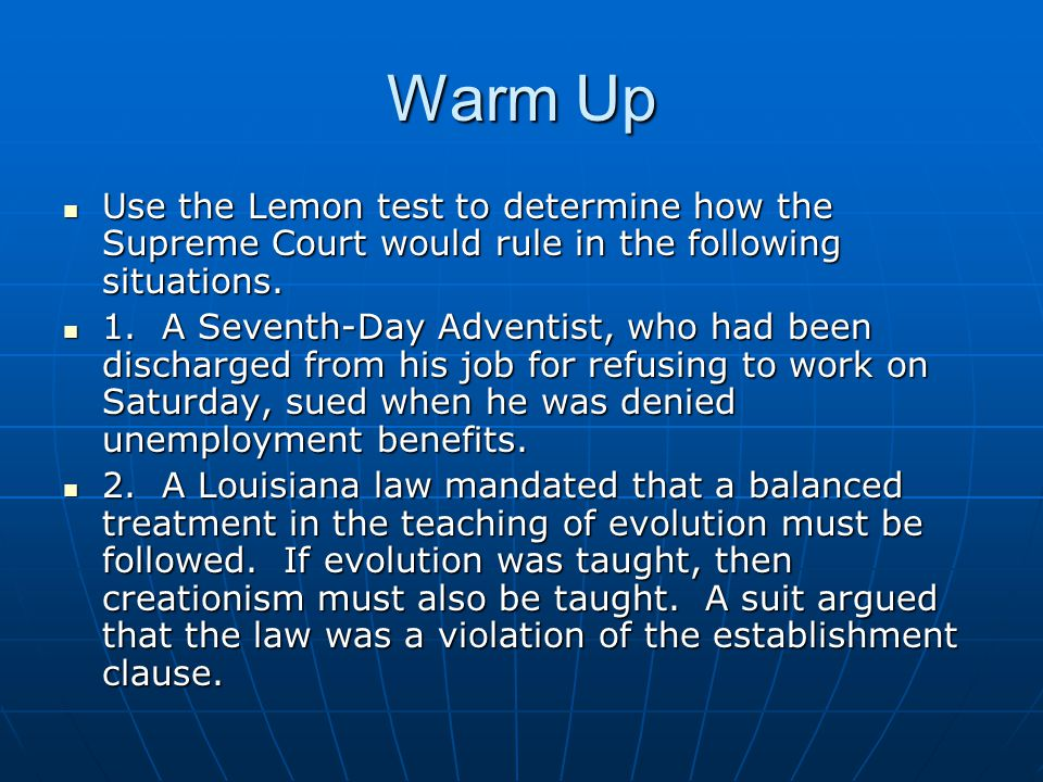 Warm Up Use the Lemon test to determine how the Supreme Court would rule in the following situations.