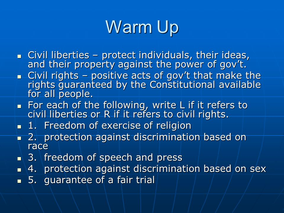 Warm Up Civil liberties – protect individuals, their ideas, and their property against the power of gov't.