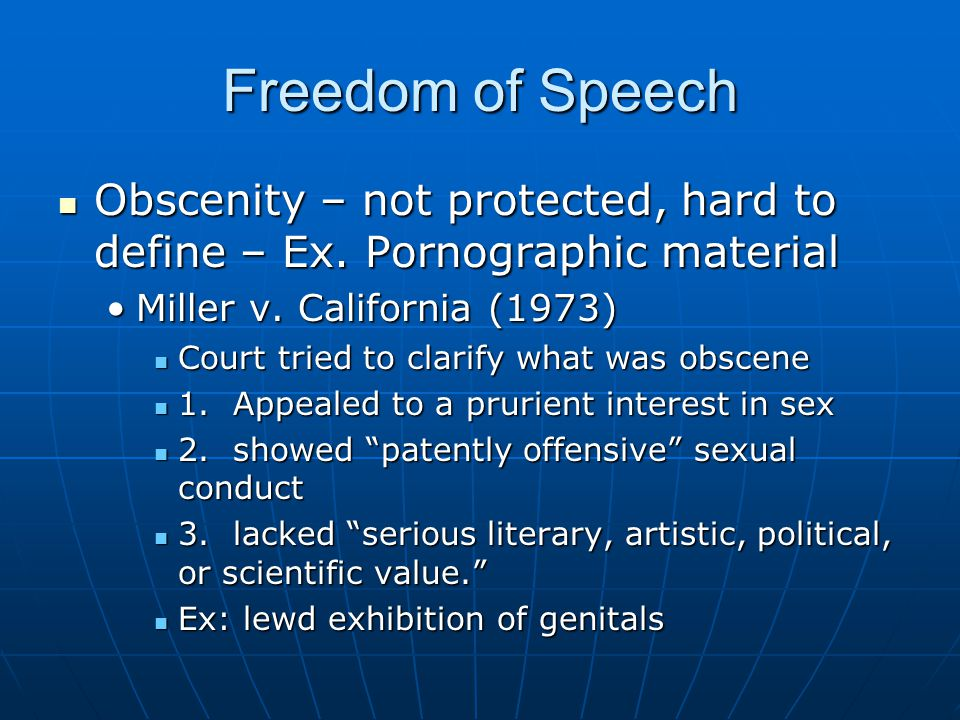Freedom of Speech Obscenity – not protected, hard to define – Ex. Pornographic material. Miller v. California (1973)