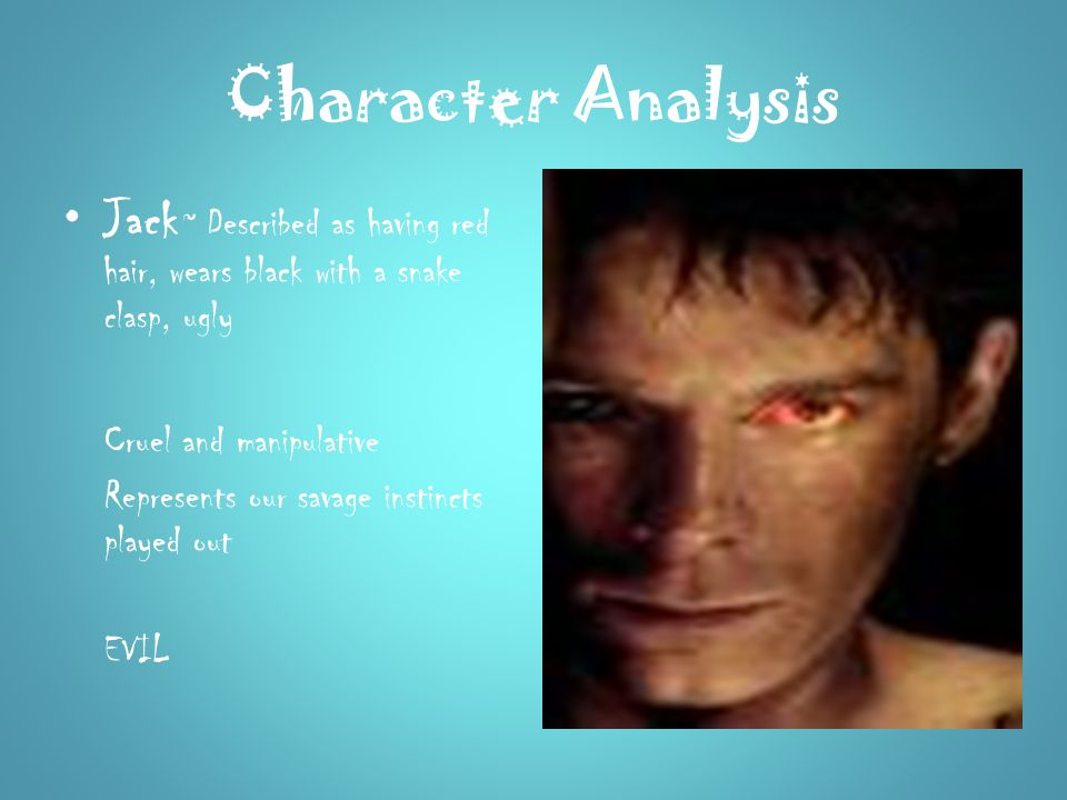 Character Analysis Jack ~ Described as having red hair, wears black with a snake clasp, ugly. Cruel and manipulative.