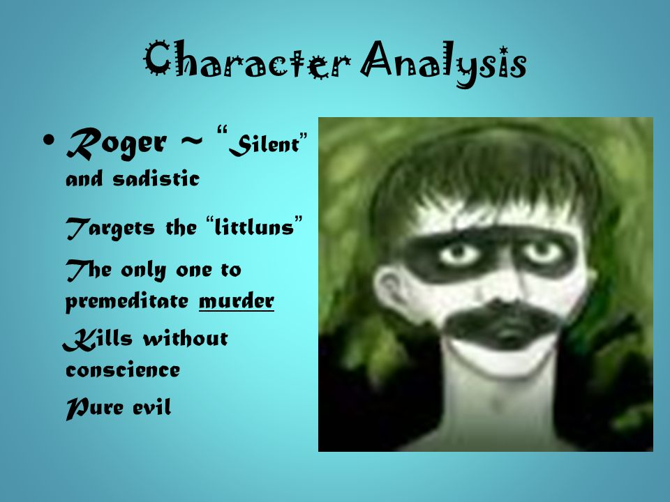 Character Analysis Roger ~ Silent and sadistic