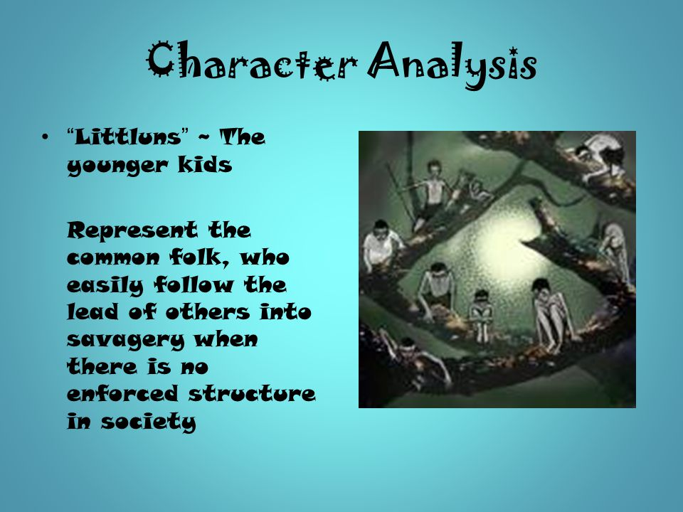 Character Analysis Littluns ~ The younger kids