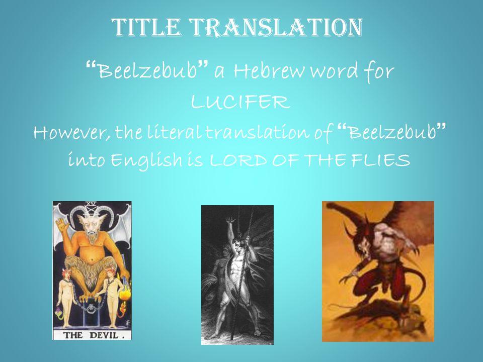 Title Translation Beelzebub a Hebrew word for LUCIFER