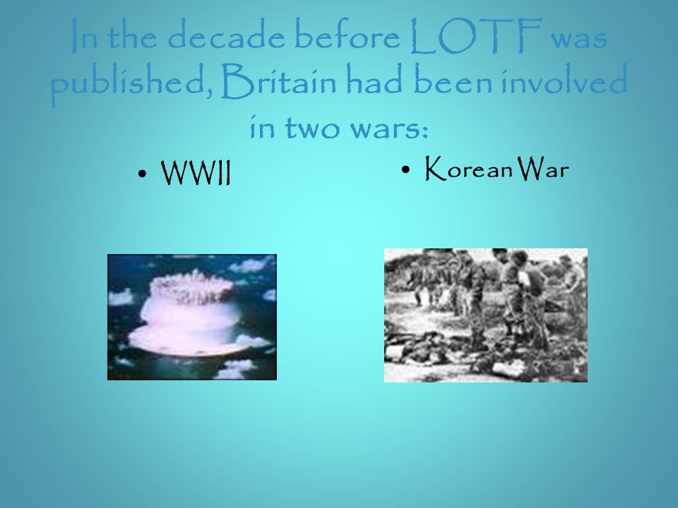 In the decade before LOTF was published, Britain had been involved in two wars: