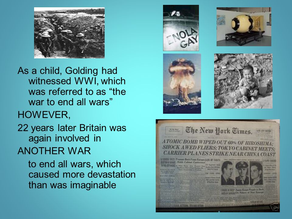 As a child, Golding had witnessed WWI, which was referred to as the war to end all wars