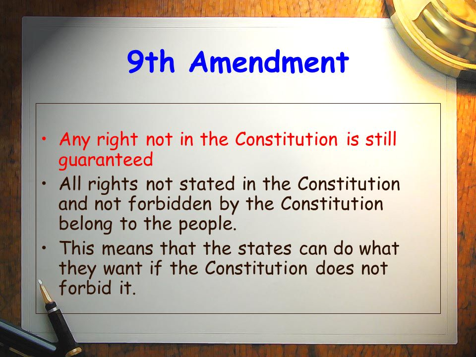 9th Amendment Any right not in the Constitution is still guaranteed