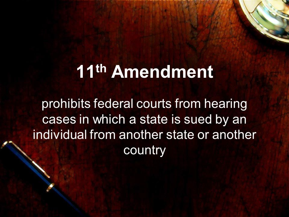 11th Amendment prohibits federal courts from hearing cases in which a state is sued by an individual from another state or another country.