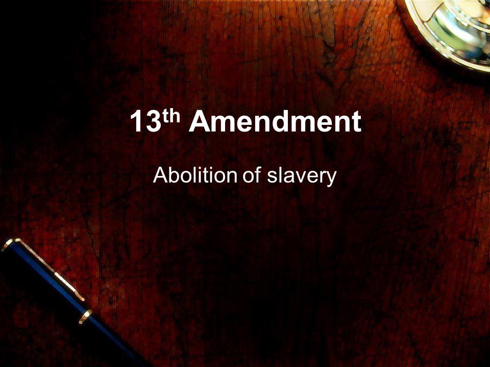 13th Amendment Abolition of slavery