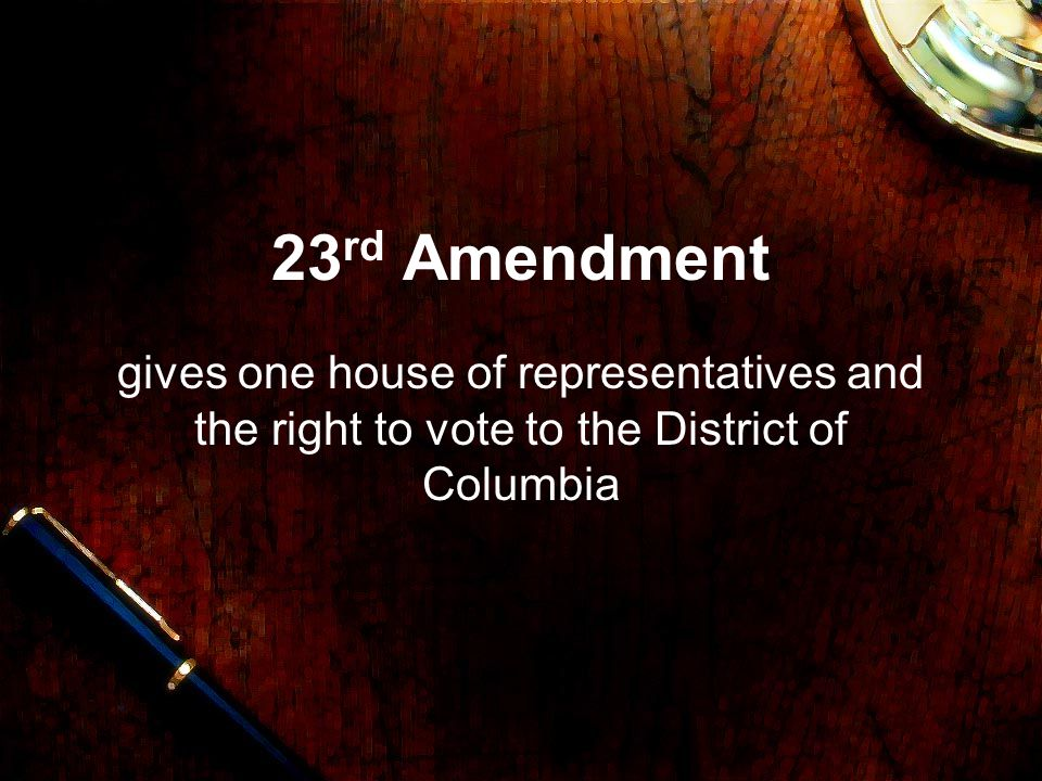 23rd Amendment gives one house of representatives and the right to vote to the District of Columbia