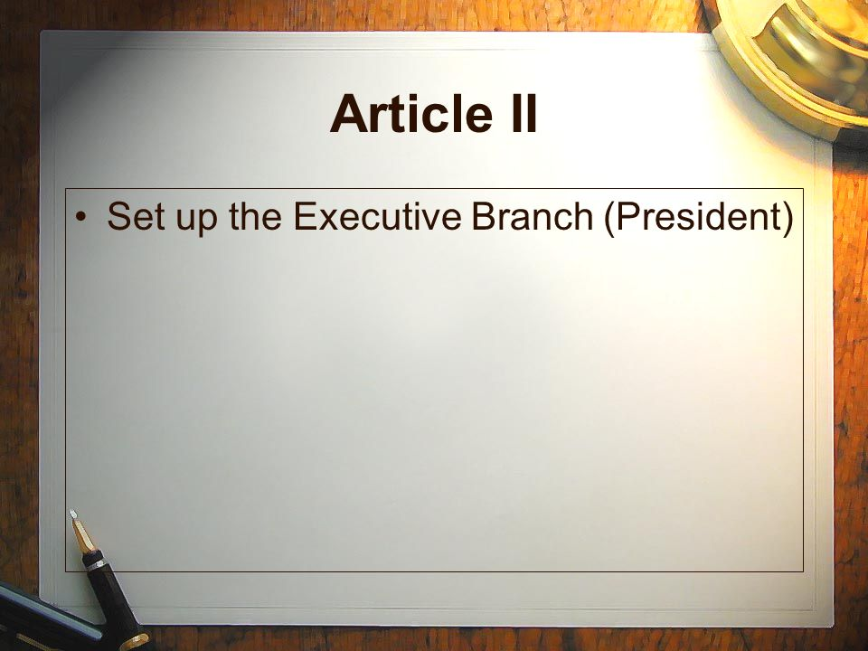 Article II Set up the Executive Branch (President)