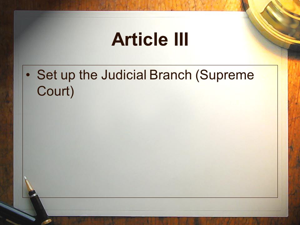 Article III Set up the Judicial Branch (Supreme Court)