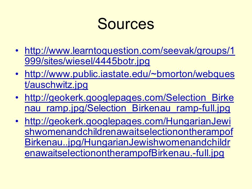 Sources http://www.learntoquestion.com/seevak/groups/1999/sites/wiesel/4445botr.jpg. http://www.public.iastate.edu/~bmorton/webquest/auschwitz.jpg.