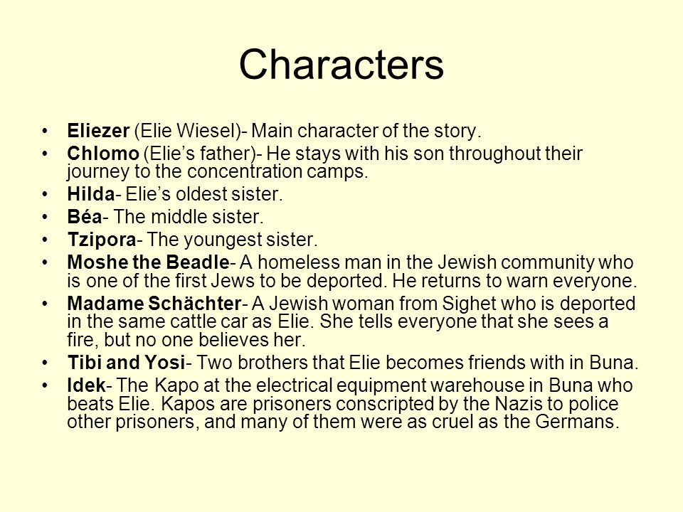 Characters Eliezer (Elie Wiesel)- Main character of the story.
