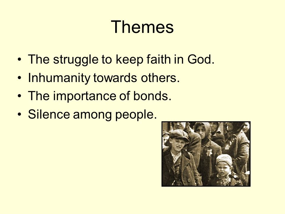Themes The struggle to keep faith in God. Inhumanity towards others.