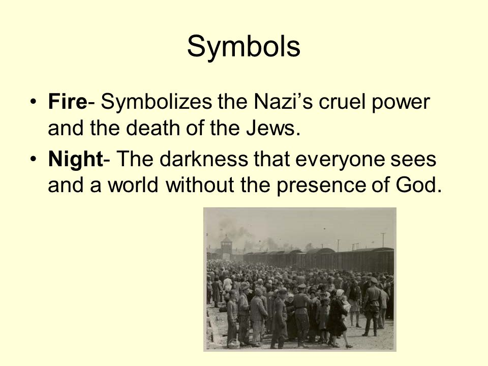 Symbols Fire- Symbolizes the Nazi's cruel power and the death of the Jews.