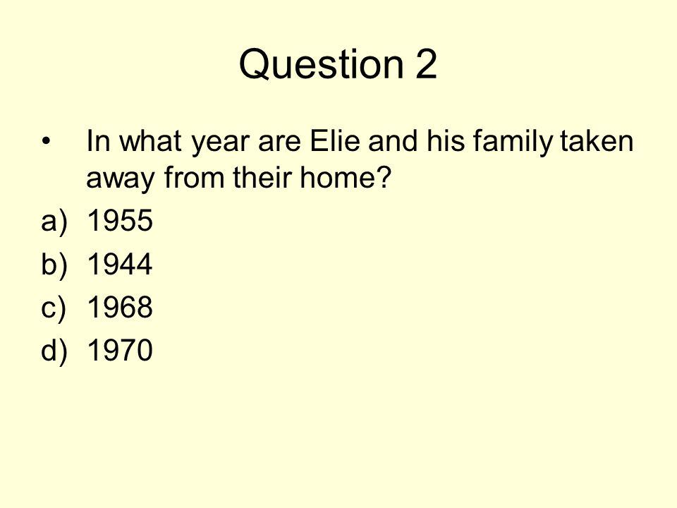 Question 2 In what year are Elie and his family taken away from their home 1955 1944 1968 1970