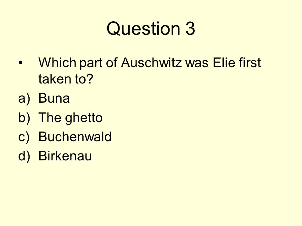 Question 3 Which part of Auschwitz was Elie first taken to Buna