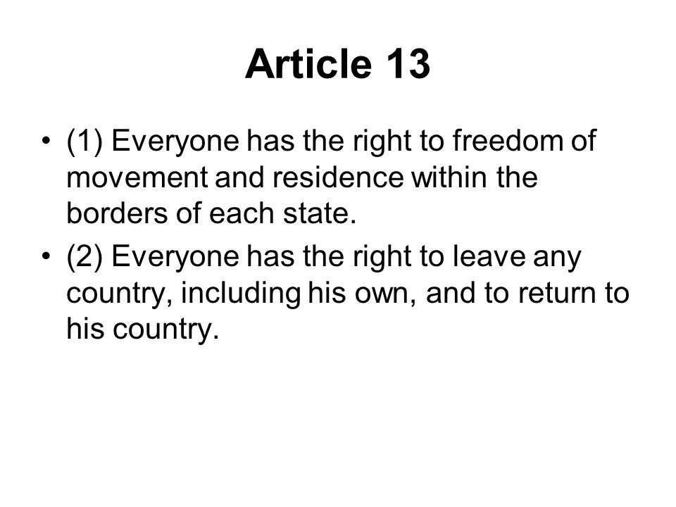 Article 13 (1) Everyone has the right to freedom of movement and residence within the borders of each state.