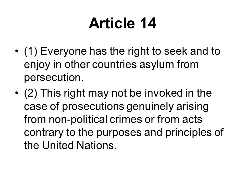 Article 14 (1) Everyone has the right to seek and to enjoy in other countries asylum from persecution.