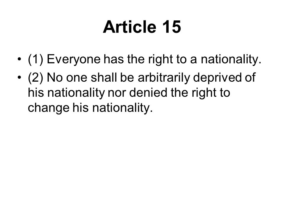 Article 15 (1) Everyone has the right to a nationality.