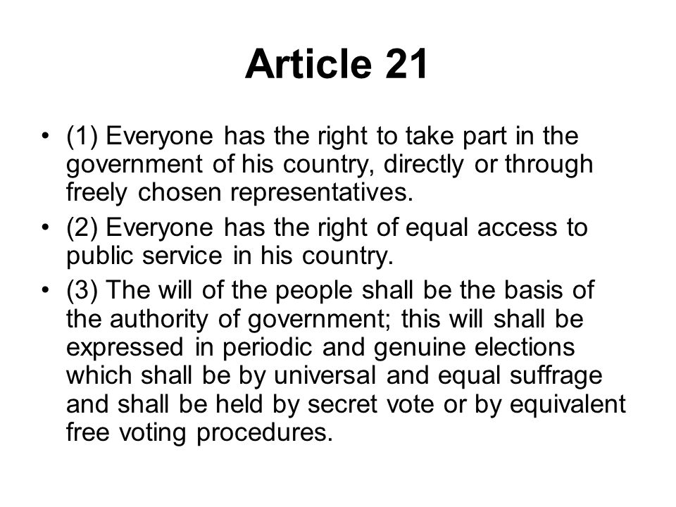 Article 21 (1) Everyone has the right to take part in the government of his country, directly or through freely chosen representatives.