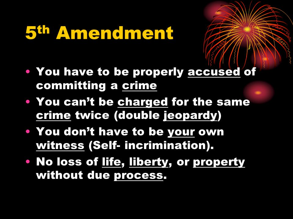 5th Amendment You have to be properly accused of committing a crime