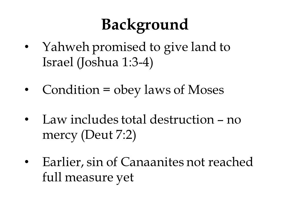 Background Yahweh promised to give land to Israel (Joshua 1:3-4)