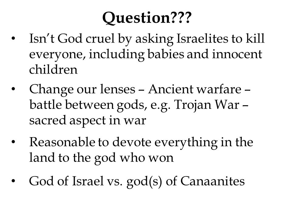 Question Isn't God cruel by asking Israelites to kill everyone, including babies and innocent children.