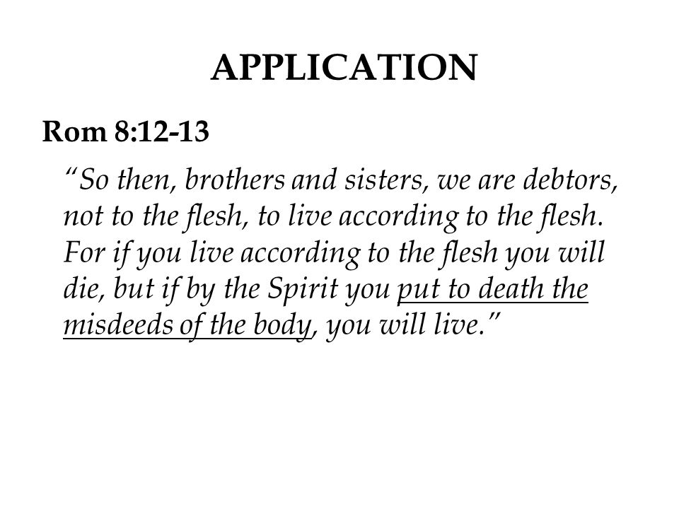 APPLICATION Rom 8:12-13.