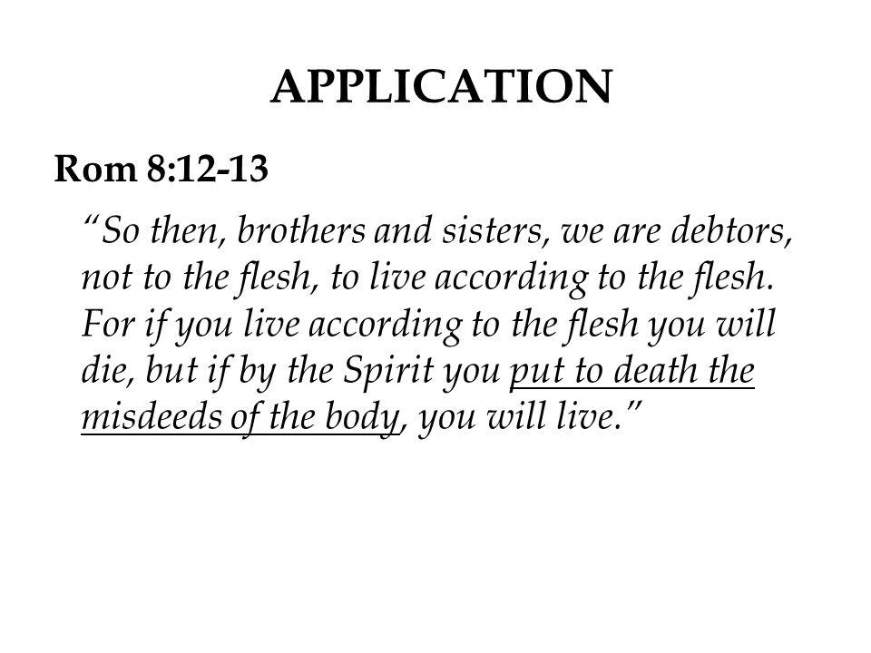 APPLICATION Rom 8:12-13.