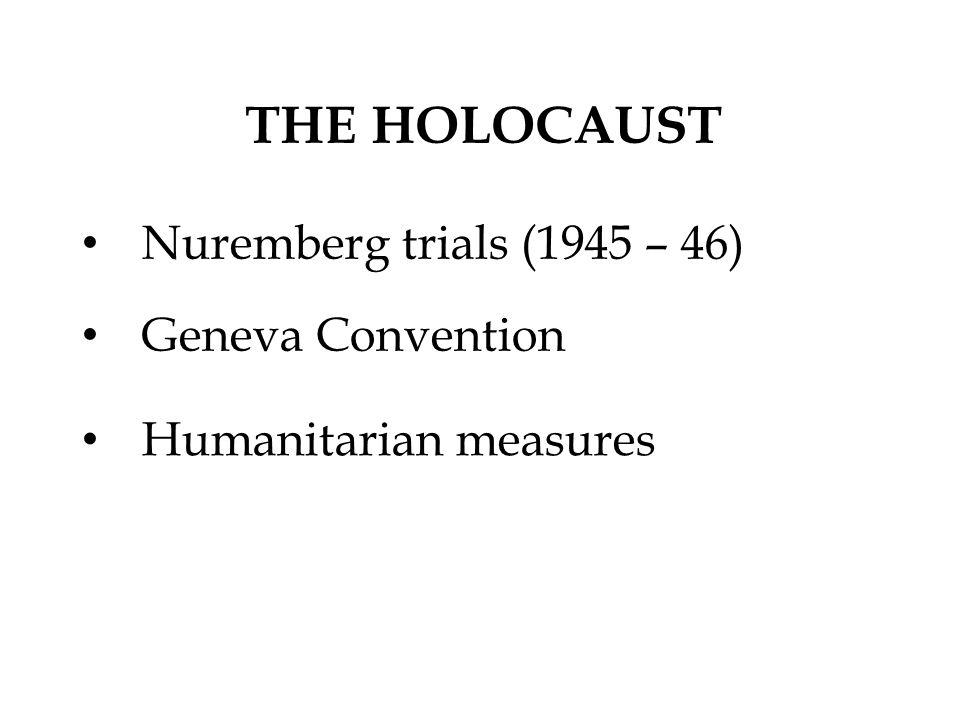 THE HOLOCAUST Nuremberg trials (1945 – 46) Geneva Convention