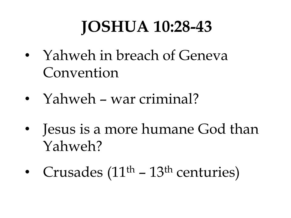 JOSHUA 10:28-43 Yahweh in breach of Geneva Convention