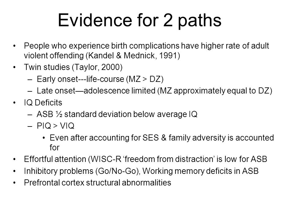 Evidence for 2 paths People who experience birth complications have higher rate of adult violent offending (Kandel & Mednick, 1991)