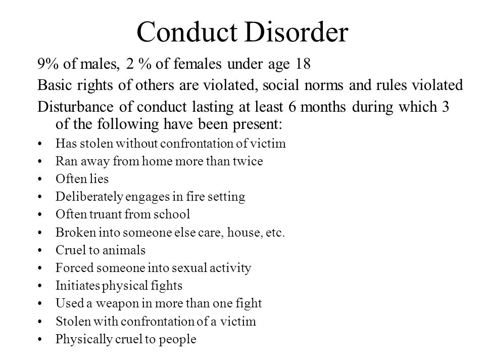 Conduct Disorder 9% of males, 2 % of females under age 18