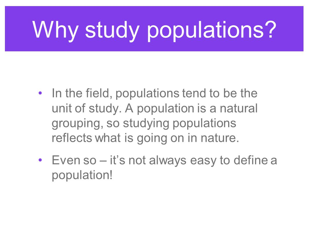 Why study populations
