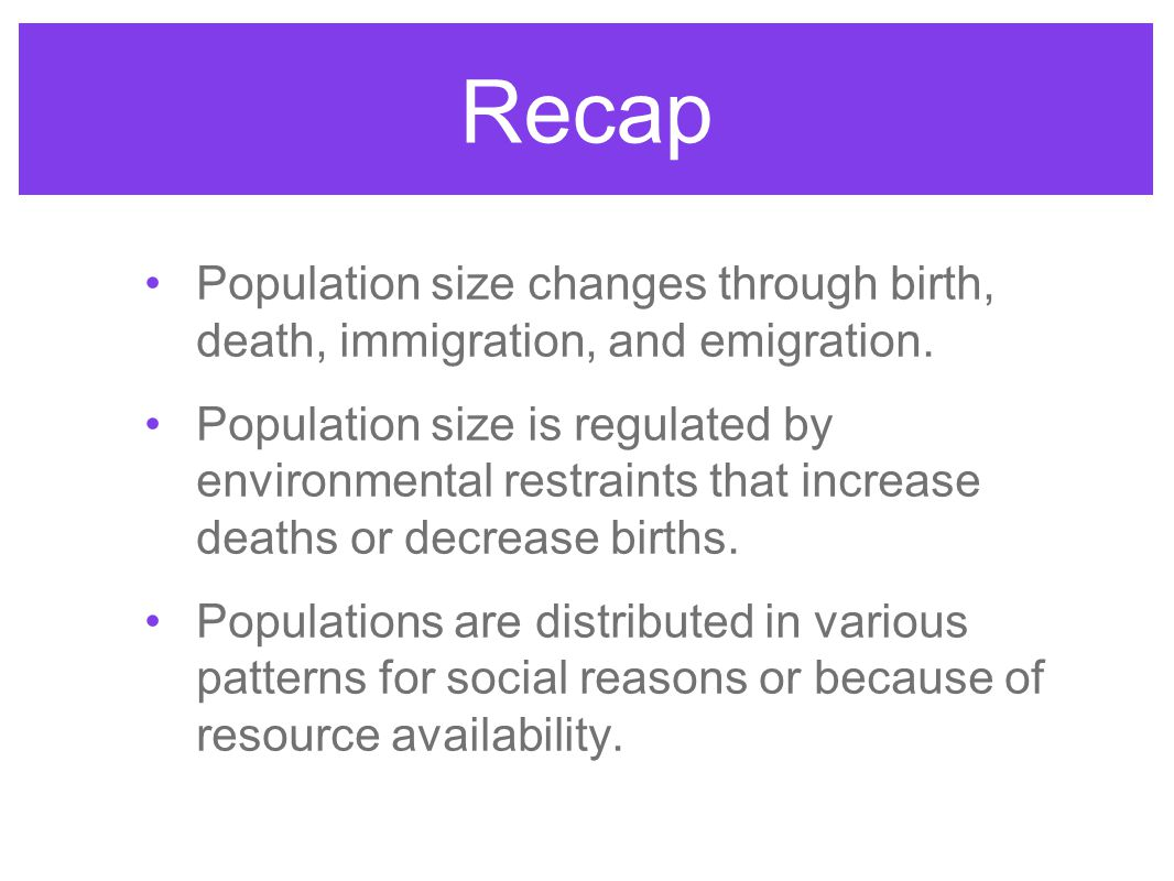 Recap Population size changes through birth, death, immigration, and emigration.