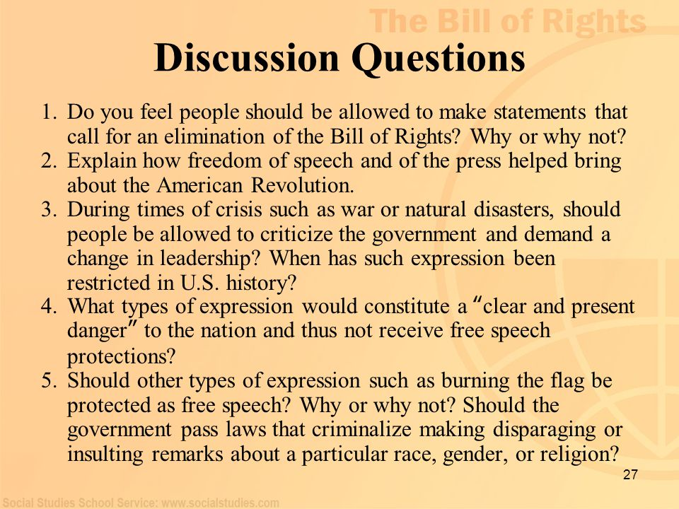 Discussion Questions Do you feel people should be allowed to make statements that call for an elimination of the Bill of Rights Why or why not