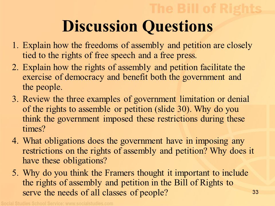 Discussion Questions Explain how the freedoms of assembly and petition are closely tied to the rights of free speech and a free press.