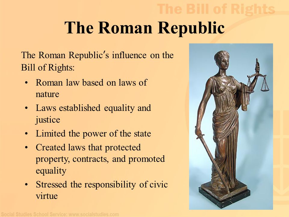 The Roman Republic The Roman Republic's influence on the Bill of Rights: Roman law based on laws of nature.
