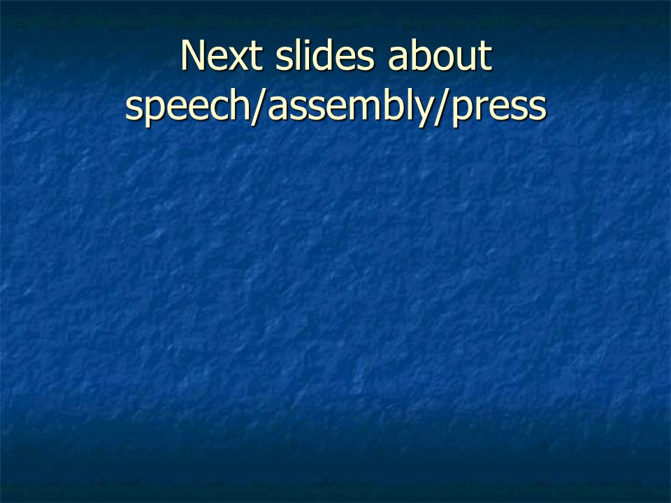 Next slides about speech/assembly/press