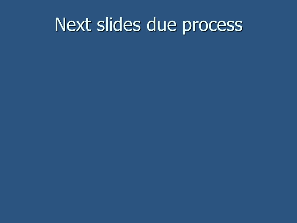 Next slides due process
