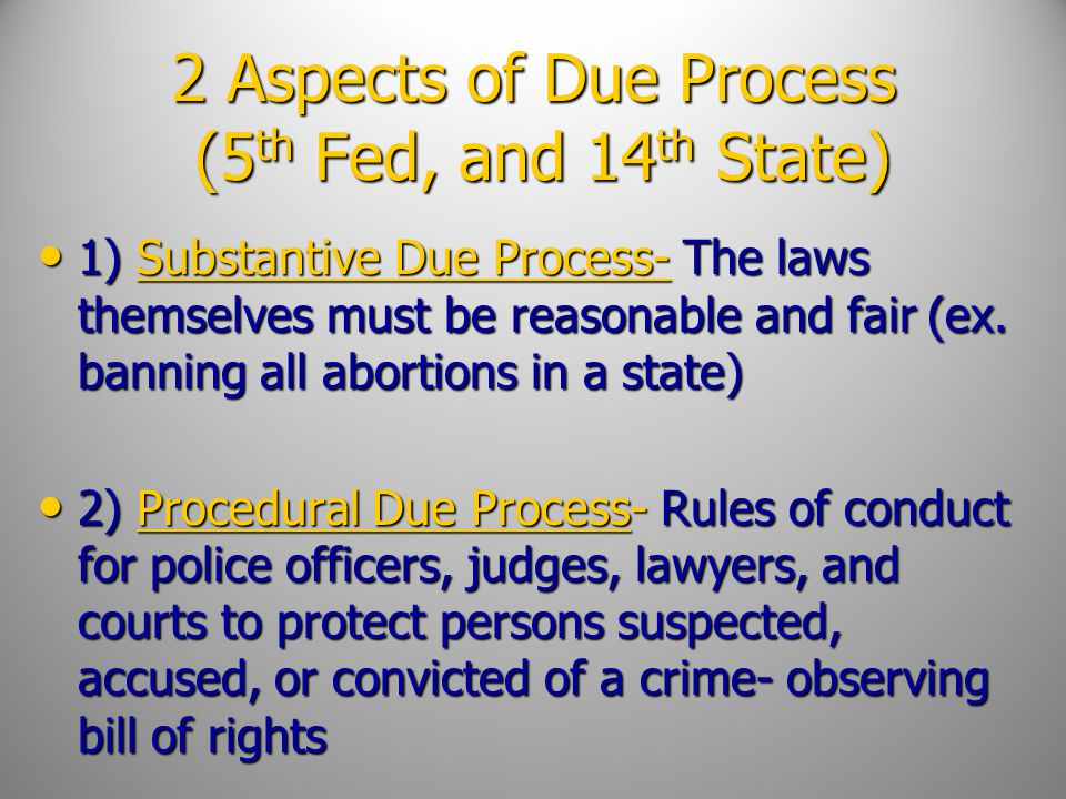 2 Aspects of Due Process (5th Fed, and 14th State)