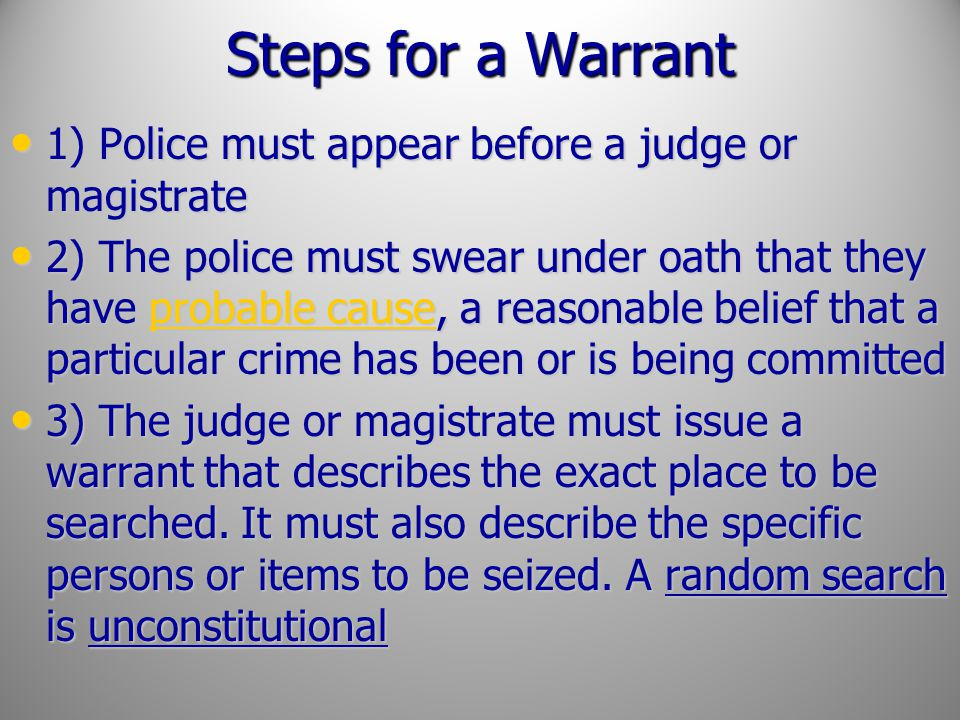 Steps for a Warrant 1) Police must appear before a judge or magistrate