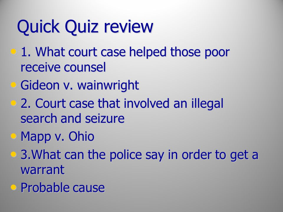 Quick Quiz review 1. What court case helped those poor receive counsel
