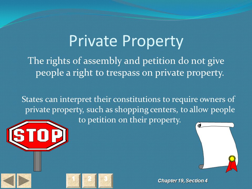 Private Property The rights of assembly and petition do not give people a right to trespass on private property.