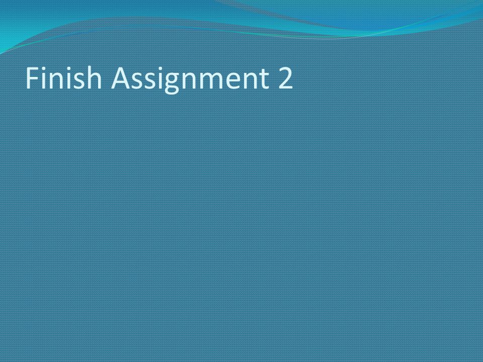 Finish Assignment 2